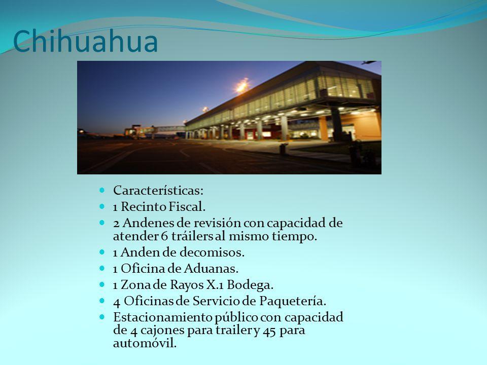 Chihuahua Características: 1 Recinto Fiscal.