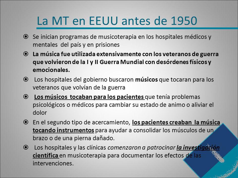 La MT en EEUU antes de 1950 Se inician programas de musicoterapia en los hospitales médicos y mentales del país y en prisiones.