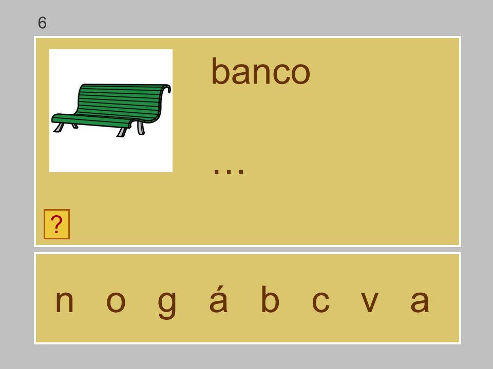 6 banco … n o g á b c v a