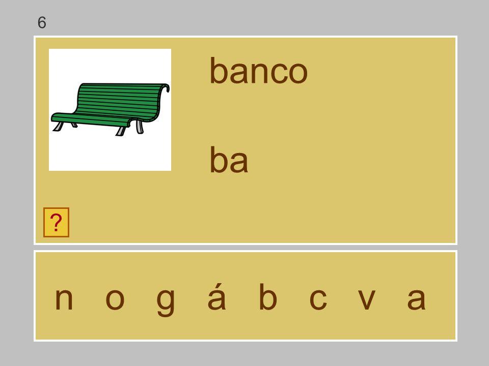6 banco ba n o g á b c v a