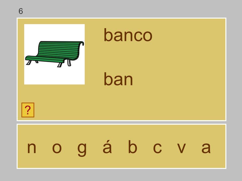 6 banco ban n o g á b c v a
