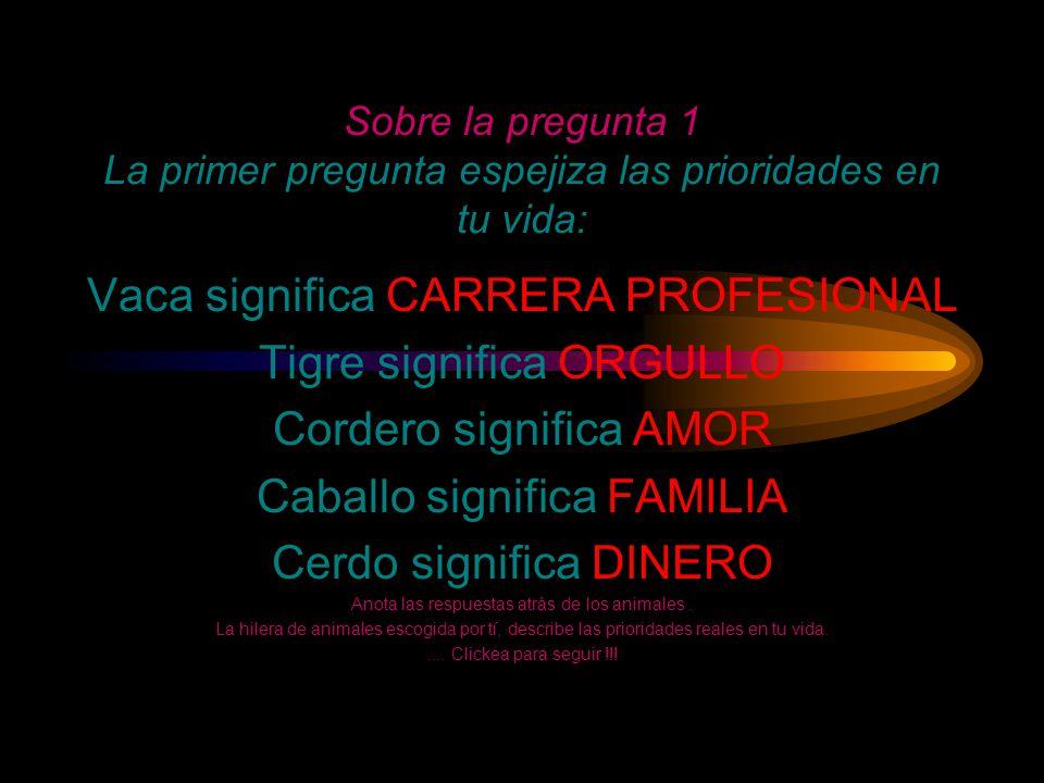 Vaca significa CARRERA PROFESIONAL Tigre significa ORGULLO