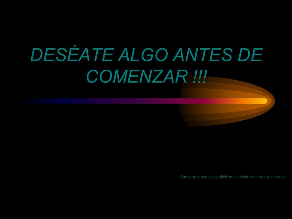DESÉATE ALGO ANTES DE COMENZAR !!!