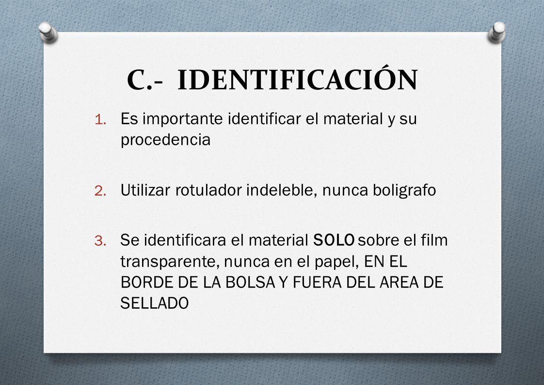 C.- IDENTIFICACIÓN Es importante identificar el material y su procedencia. Utilizar rotulador indeleble, nunca boligrafo.