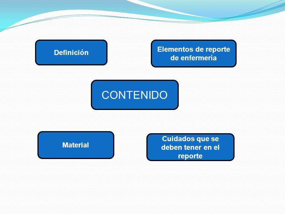 CONTENIDO Elementos de reporte de enfermería Definición