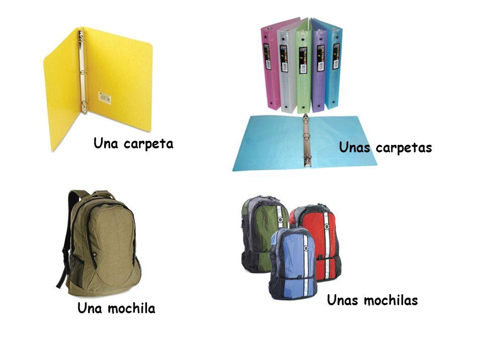 Una carpeta Unas carpetas Unas mochilas Una mochila