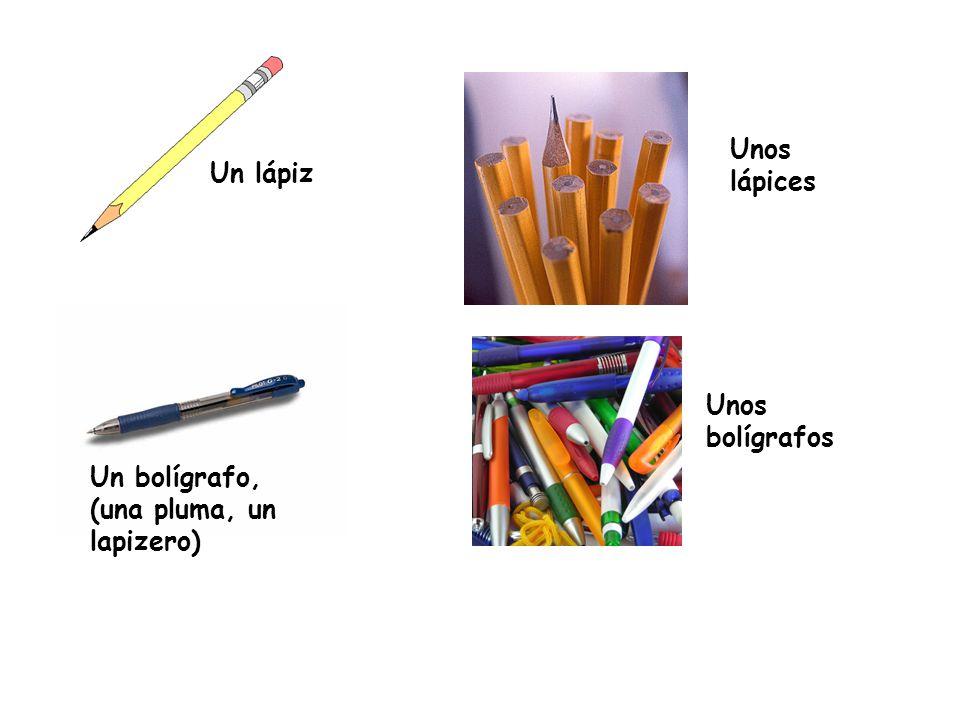 Unos lápices Un lápiz Unos bolígrafos Un bolígrafo, (una pluma, un lapizero)