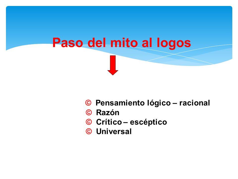 Paso del mito al logos © Pensamiento lógico – racional © Razón