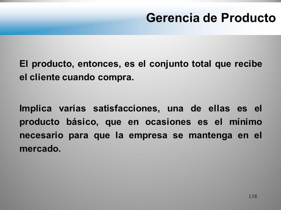 Gerencia de Producto El producto, entonces, es el conjunto total que recibe el cliente cuando compra.