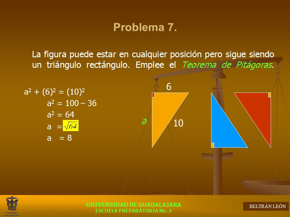 Problema 7. La figura puede estar en cualquier posición pero sigue siendo un triángulo rectángulo. Emplee el Teorema de Pitágoras.
