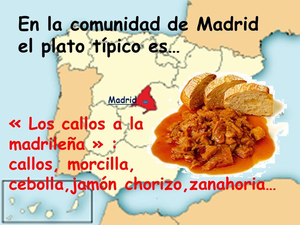 En la comunidad de Madrid el plato típico es…