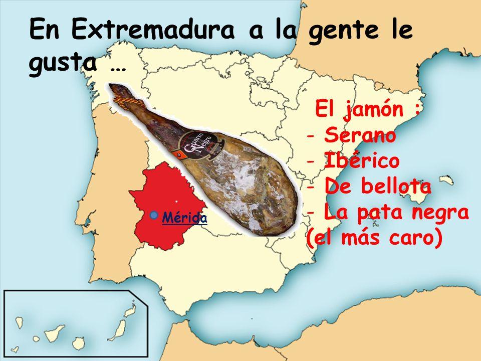 En Extremadura a la gente le gusta …