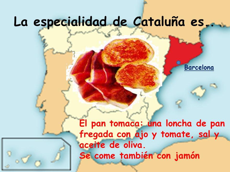 La especialidad de Cataluña es..