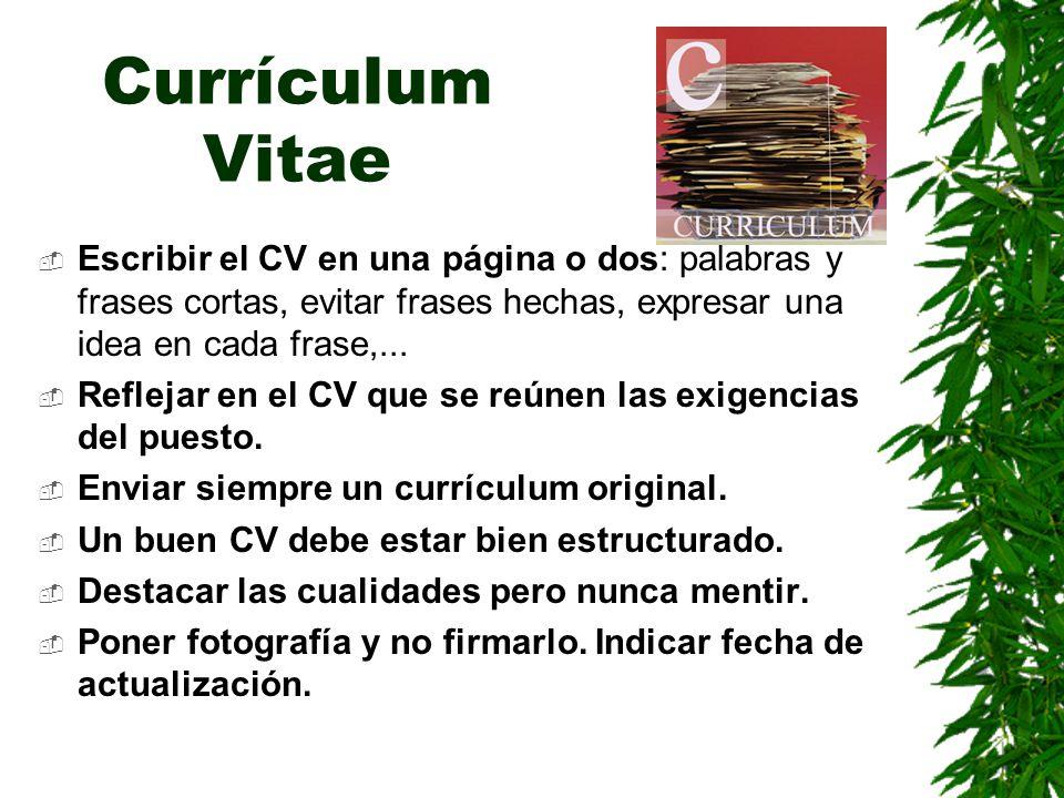 Currículum Vitae Escribir el CV en una página o dos: palabras y frases cortas, evitar frases hechas, expresar una idea en cada frase,...