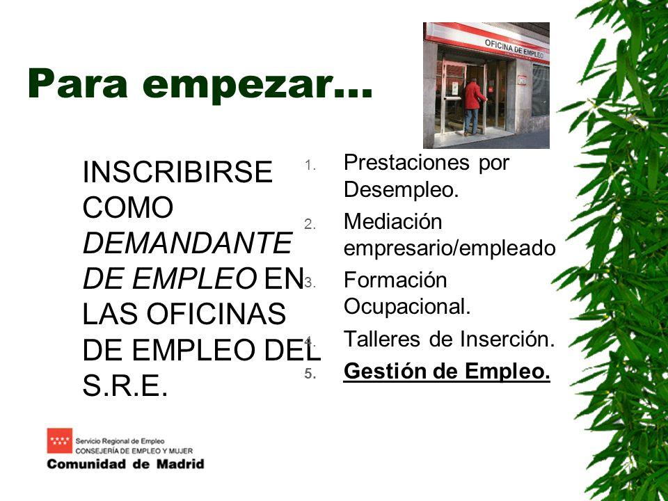 Para empezar... INSCRIBIRSE COMO DEMANDANTE DE EMPLEO EN LAS OFICINAS DE EMPLEO DEL S.R.E. Prestaciones por Desempleo.