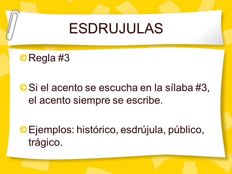 ESDRUJULAS Regla #3. Si el acento se escucha en la sílaba #3, el acento siempre se escribe.