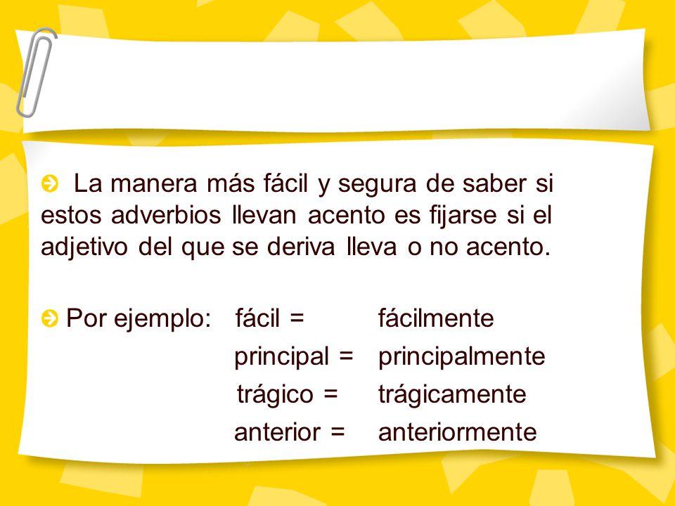 La manera más fácil y segura de saber si estos adverbios llevan acento es fijarse si el adjetivo del que se deriva lleva o no acento.