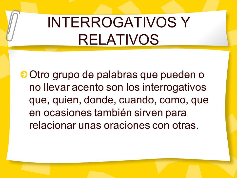 INTERROGATIVOS Y RELATIVOS