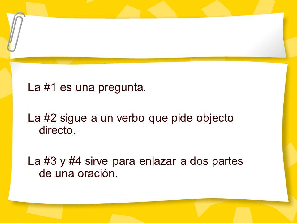 La #1 es una pregunta. La #2 sigue a un verbo que pide objecto directo.