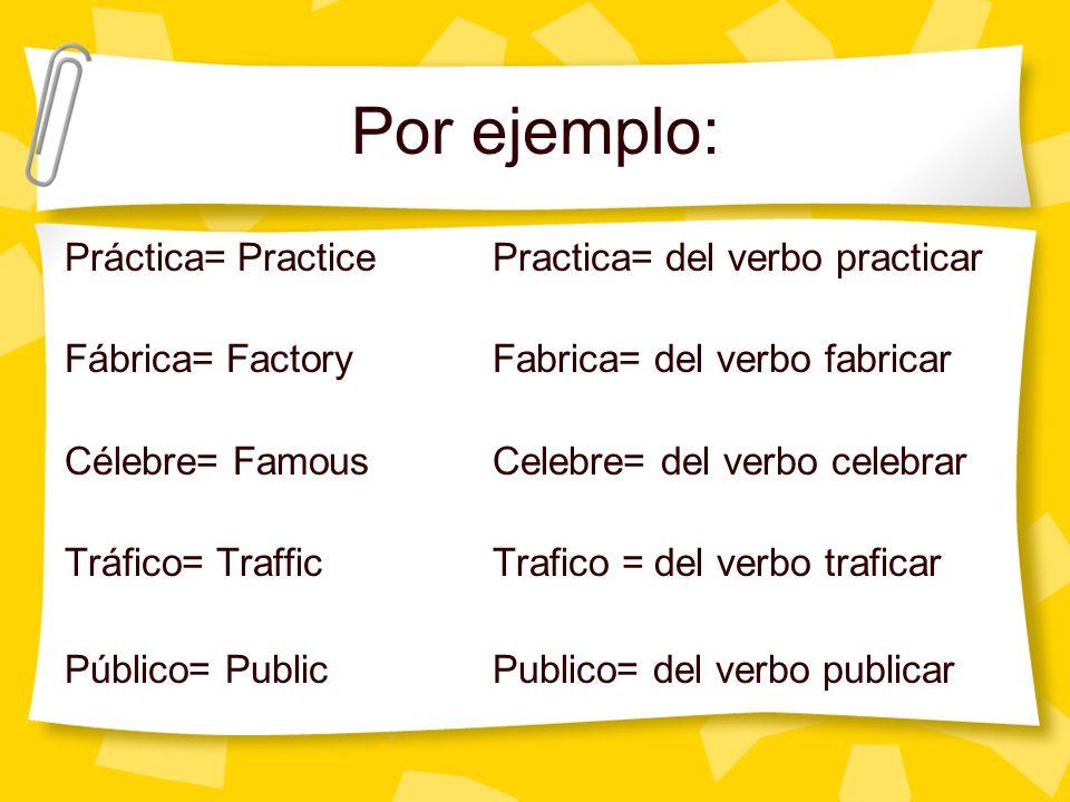 Por ejemplo: Práctica= Practice Practica= del verbo practicar