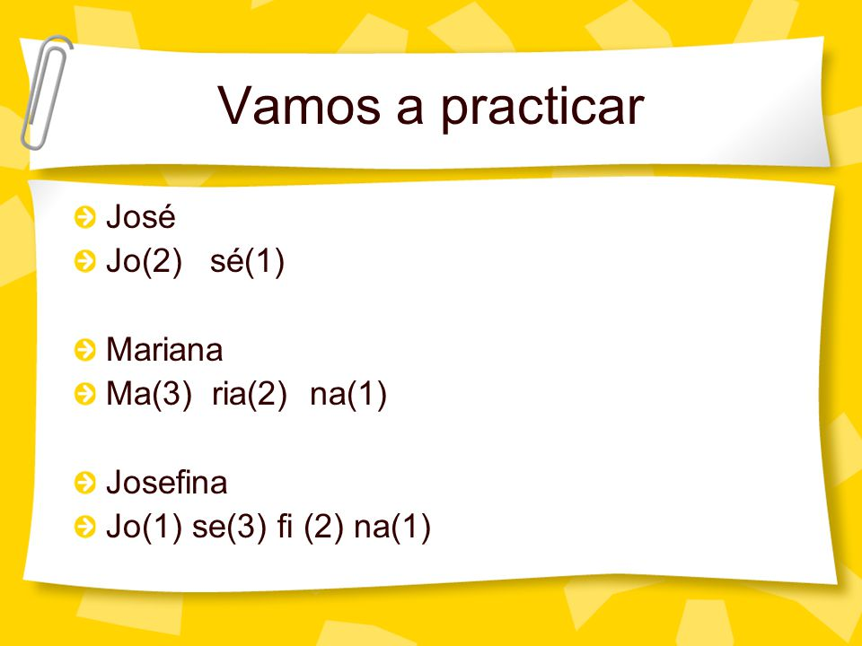 Vamos a practicar José Jo(2) sé(1) Mariana Ma(3) ria(2) na(1) Josefina