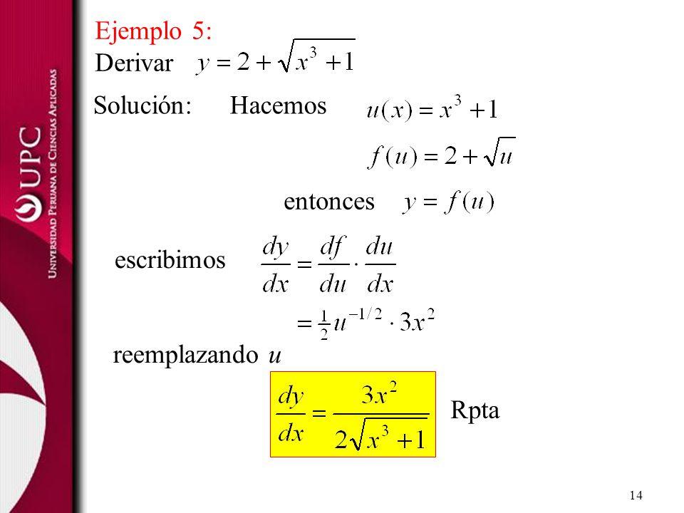 Ejemplo 5: Derivar Solución: Hacemos entonces escribimos reemplazando u Rpta