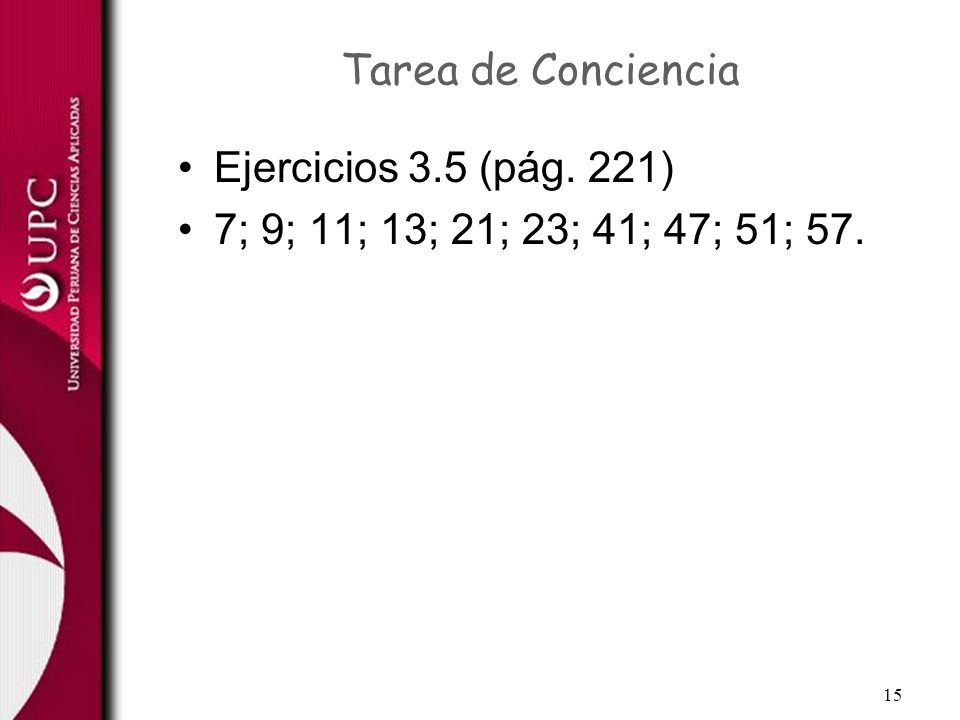 Tarea de Conciencia Ejercicios 3.5 (pág. 221) 7; 9; 11; 13; 21; 23; 41; 47; 51; 57.
