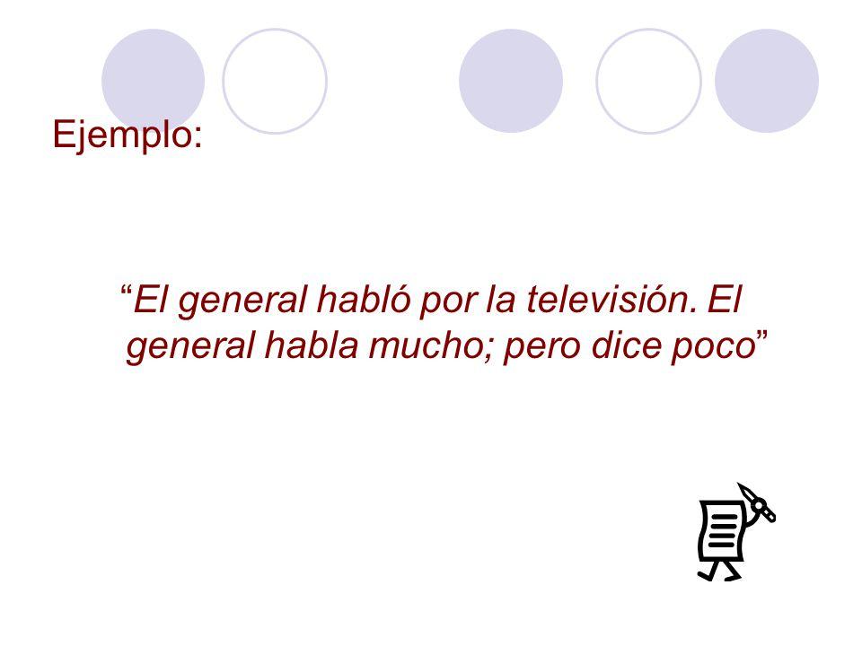Ejemplo: El general habló por la televisión. El general habla mucho; pero dice poco