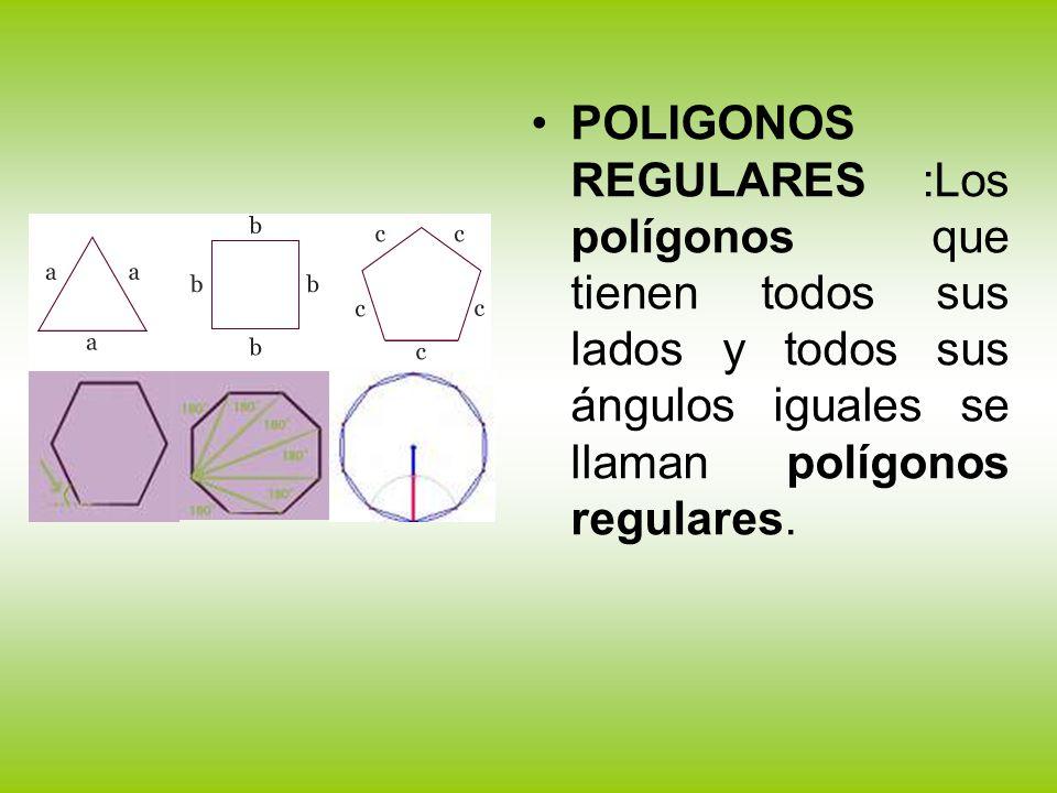 POLIGONOS REGULARES :Los polígonos que tienen todos sus lados y todos sus ángulos iguales se llaman polígonos regulares.