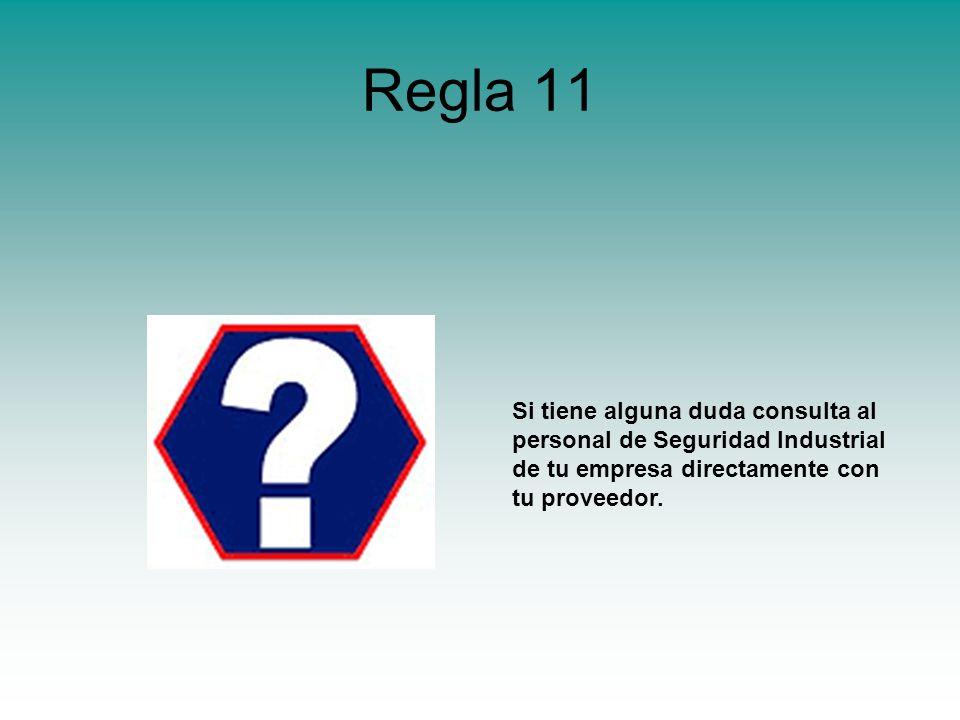 Regla 11 Si tiene alguna duda consulta al personal de Seguridad Industrial de tu empresa directamente con tu proveedor.