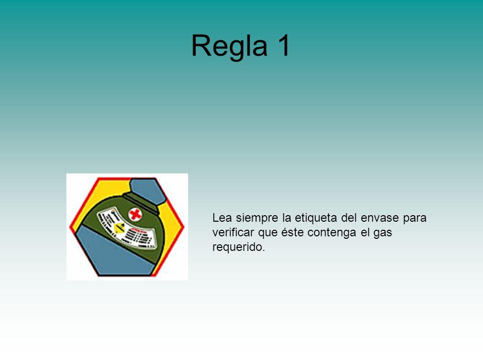 Regla 1 Lea siempre la etiqueta del envase para verificar que éste contenga el gas requerido.