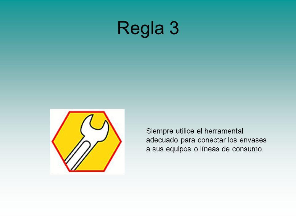 Regla 3 Siempre utilice el herramental adecuado para conectar los envases a sus equipos o líneas de consumo.