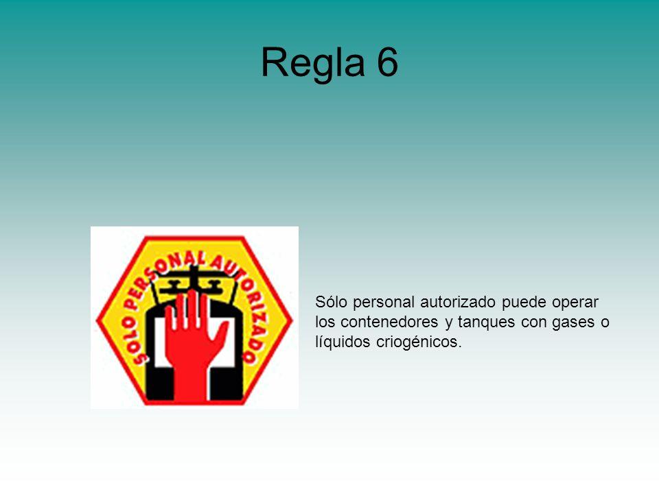 Regla 6 Sólo personal autorizado puede operar los contenedores y tanques con gases o líquidos criogénicos.