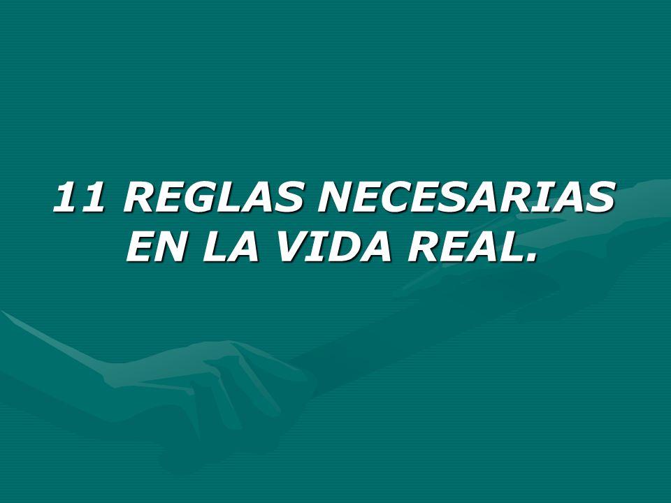 11 REGLAS NECESARIAS EN LA VIDA REAL.