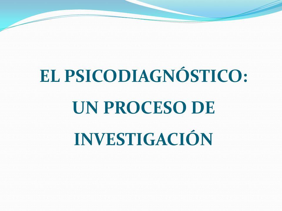 EL PSICODIAGNÓSTICO: UN PROCESO DE INVESTIGACIÓN
