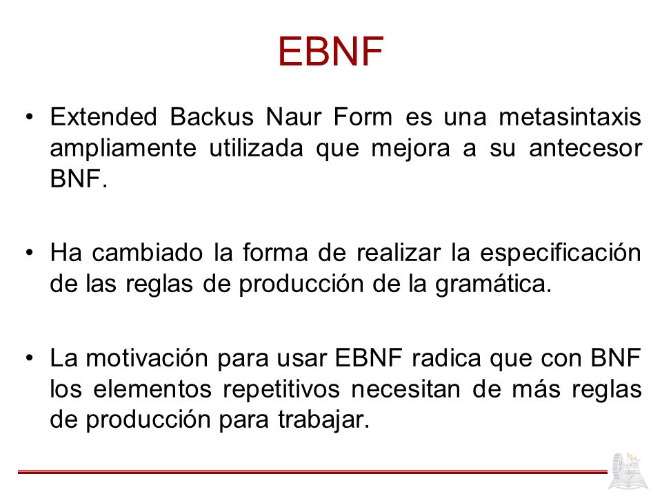 EBNF Extended Backus Naur Form es una metasintaxis ampliamente utilizada que mejora a su antecesor BNF.