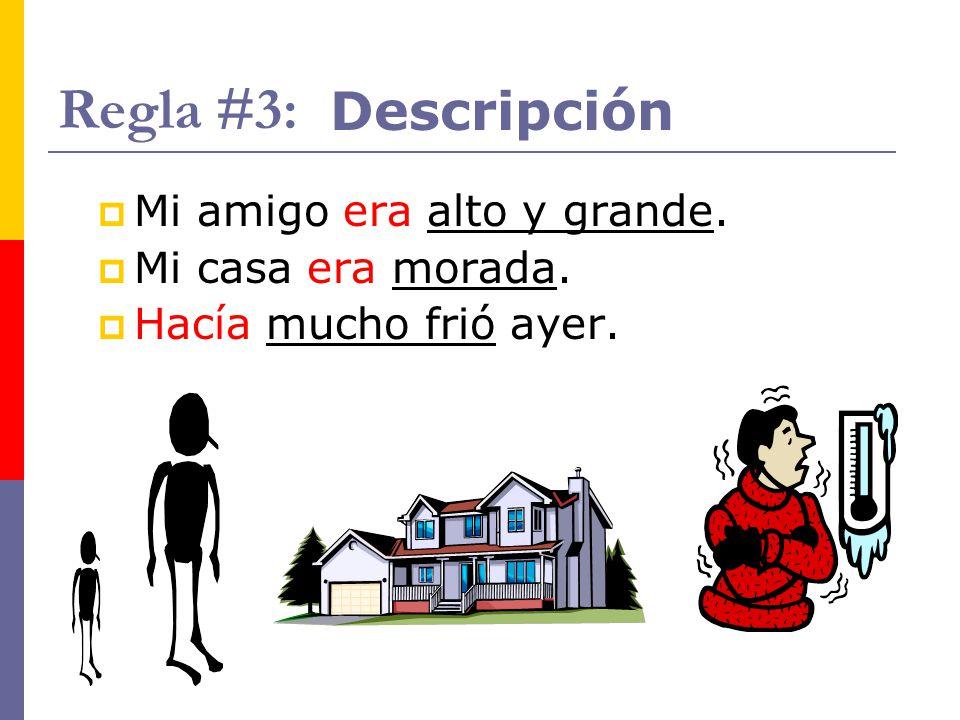 Regla #3: Descripción Mi amigo era alto y grande. Mi casa era morada.