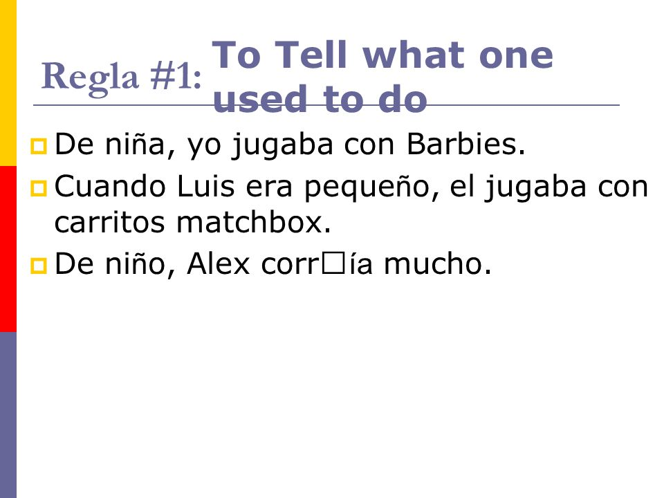 Regla #1: To Tell what one used to do De niña, yo jugaba con Barbies.