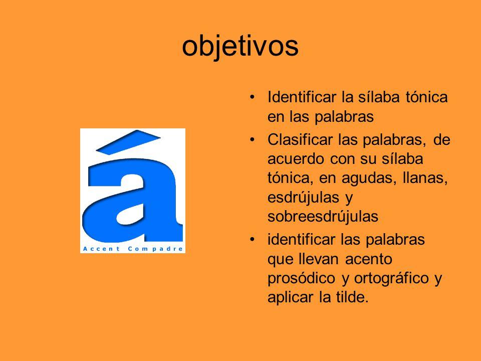 objetivos Identificar la sílaba tónica en las palabras