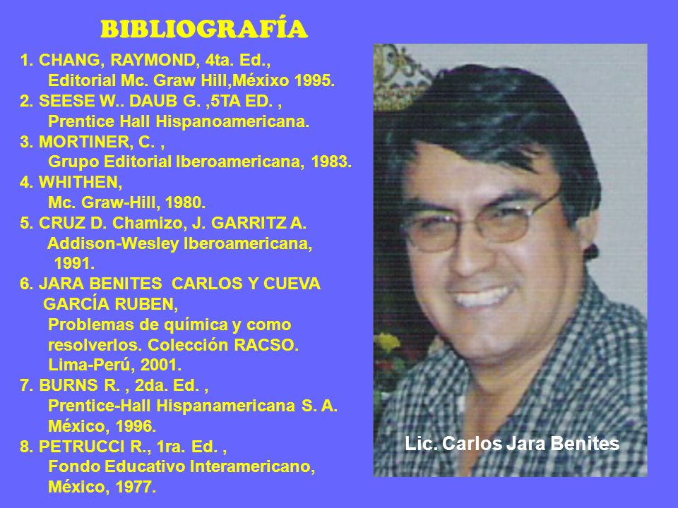 BIBLIOGRAFÍA Lic. Carlos Jara Benites 1. CHANG, RAYMOND, 4ta. Ed.,