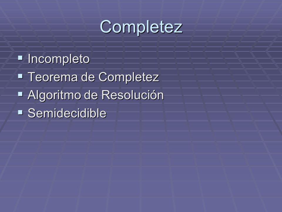 Completez Incompleto Teorema de Completez Algoritmo de Resolución