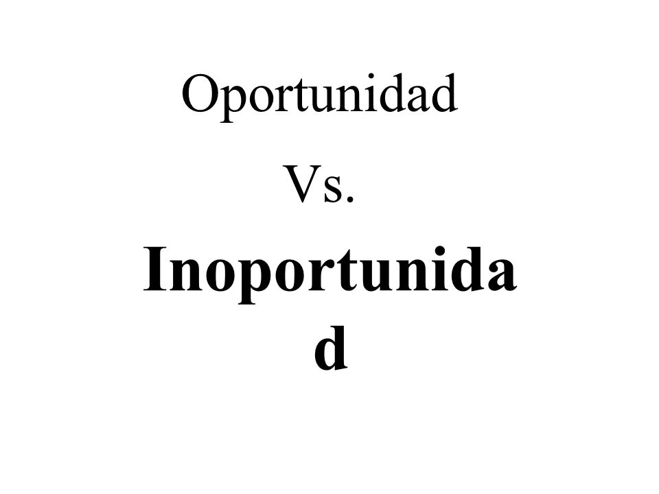 Oportunidad Vs. Inoportunidad