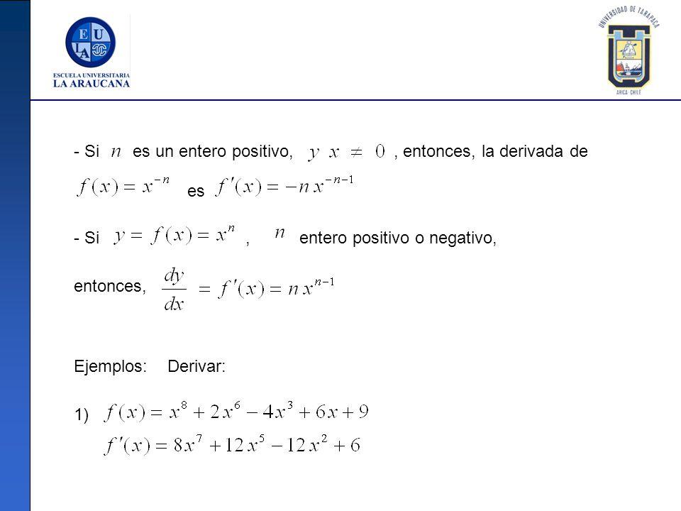 - Si es un entero positivo, , entonces, la derivada de