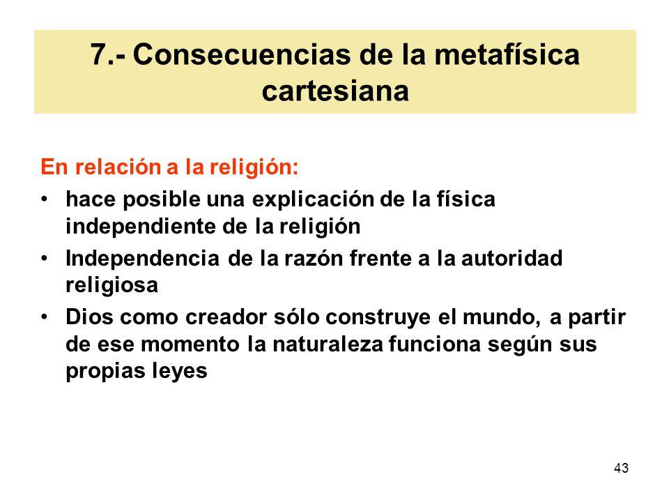 7.- Consecuencias de la metafísica cartesiana