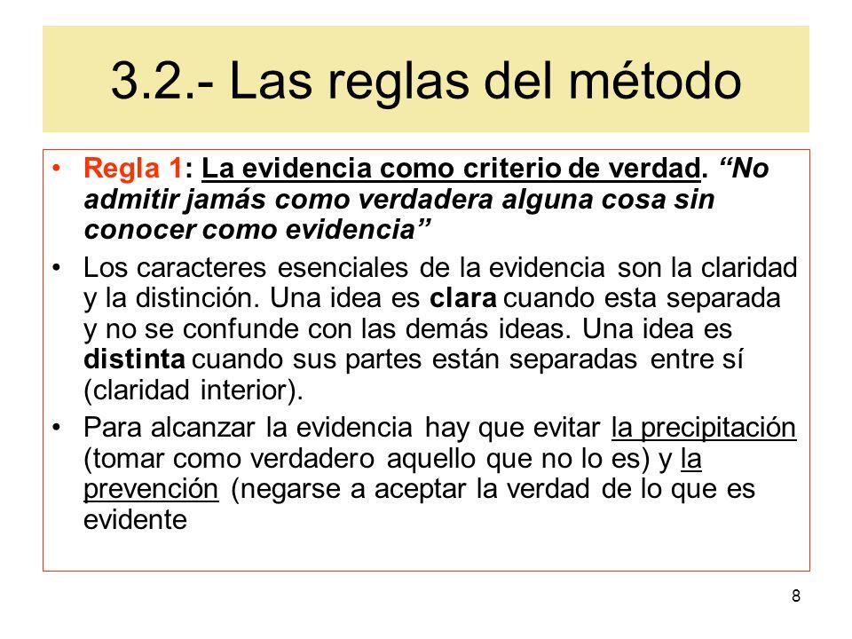 3.2.- Las reglas del método Regla 1: La evidencia como criterio de verdad. No admitir jamás como verdadera alguna cosa sin conocer como evidencia
