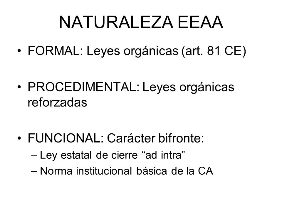 NATURALEZA EEAA FORMAL: Leyes orgánicas (art. 81 CE)