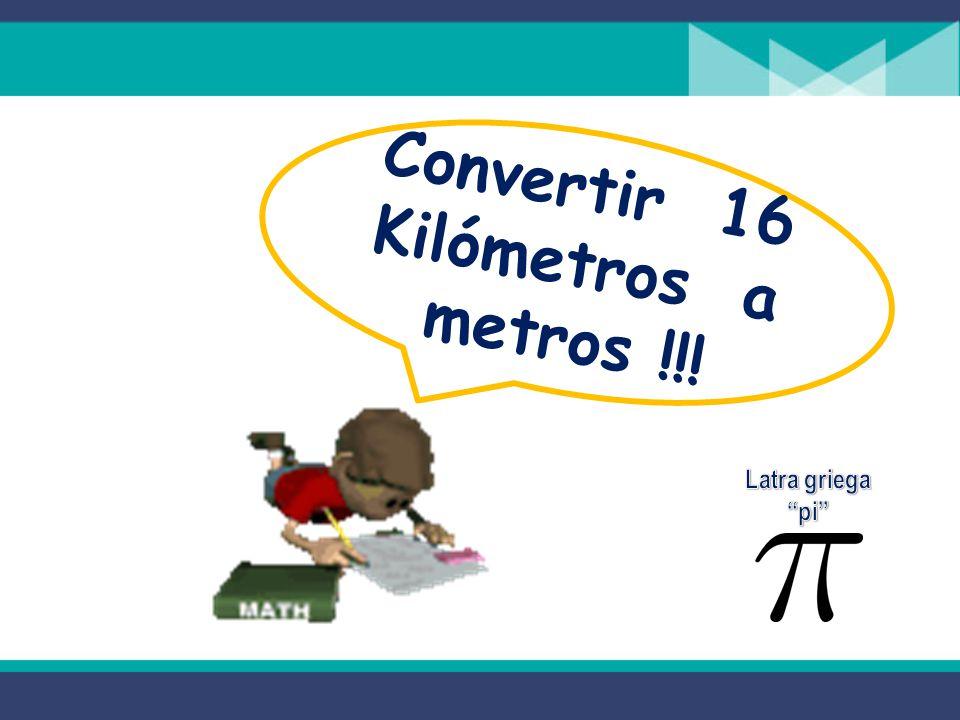Convertir 16 Kilómetros a metros !!!