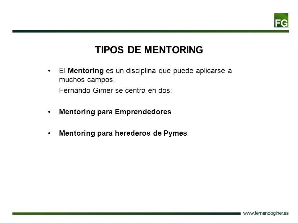 TIPOS DE MENTORING El Mentoring es un disciplina que puede aplicarse a muchos campos. Fernando Gimer se centra en dos: