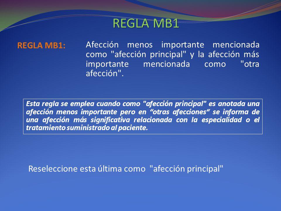 REGLA MB1 REGLA MB1: Afección menos importante mencionada como afección principal y la afección más importante mencionada como otra afección .