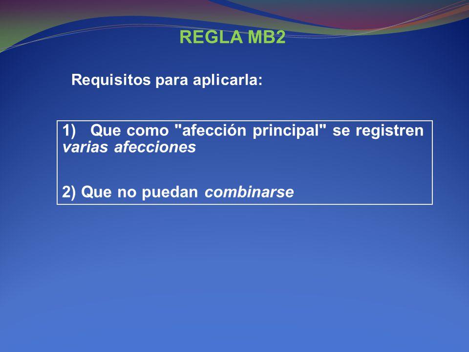 REGLA MB2 Requisitos para aplicarla: 1) Que como afección principal se registren varias afecciones.
